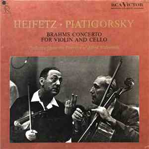 Heifetz, Piatigorsky, Alfred Wallenstein, RCA Victor Symphony Orchestra - Concerto For Violin And Cello mp3 download