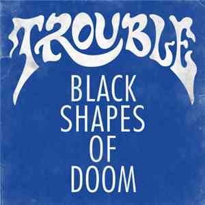 Trouble  - Black Shapes Of Doom mp3 download