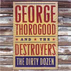 George Thorogood & The Destroyers - The Dirty Dozen mp3 download