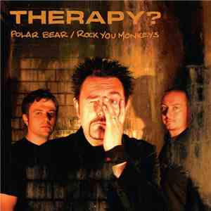 Therapy? - Polar Bear / Rock You Monkeys mp3 download