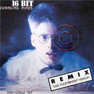 "16 Bit - Changing Minds (Remix ""Save Your Printer!"" Version) mp3 download"
