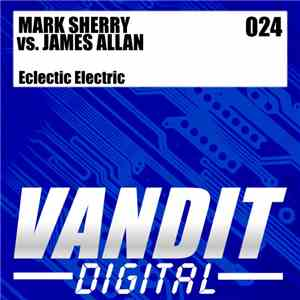 Mark Sherry Vs. James Allan - Eclectic Electric mp3 download